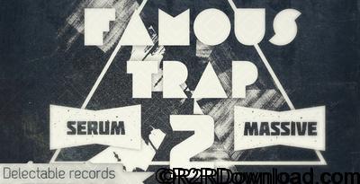 Delectable Records Famous Trap 2 NATiVE iNSTRUMENTS MASSiVE XFER RECORDS SERUM