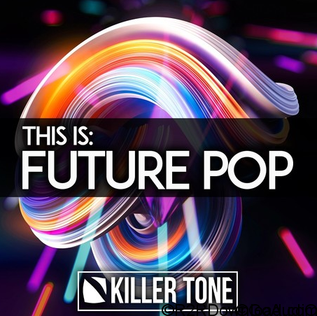 Killer Tone This Is Future Pop WAV MiDi REVEAL SOUND SPiRE XFER RECORDS SERUM