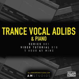Allan Morrow Trance Vocal Adlibs and Piano TUTORiAL