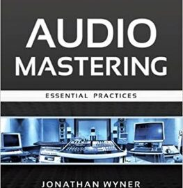 Audio Mastering Essential Practices by Jonathan Wyner (FULL BOOK) MP4
