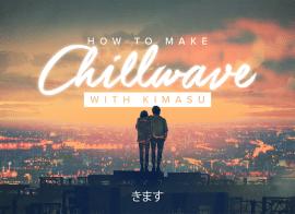 Sonic Academy How To Make Chillwave with Kimasu TUTORiAL